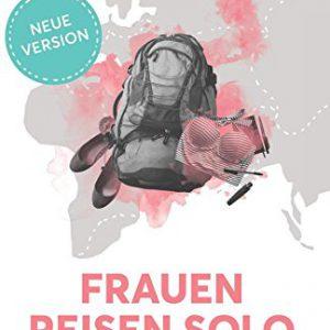 Frauen-Reisen-Solo-20-Der-Ratgeber-fr-alleinreisende-Frauen-und-alle-die-es-werden-wollen-0
