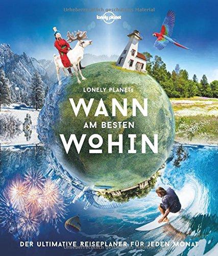 Lonely-Planets-Wann-am-besten-wohin-Der-ultimative-Reiseplaner-fr-jeden-Monat-Lonely-Planet-Reisebildbnde-0