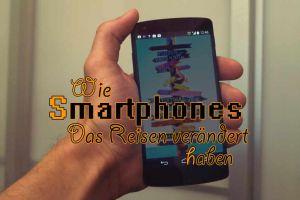 Wie Smartphones das Reisen verändert haben
