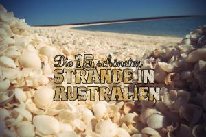 Die absolut schönsten Australien Strände – Diese 15 Geheimtipps solltest du kennen