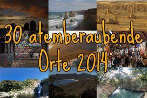 30 Orte, die mir 2014 den Atem geraubt haben