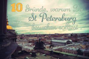 10 Gründe, warum du Sankt Petersburg besuchen solltest.