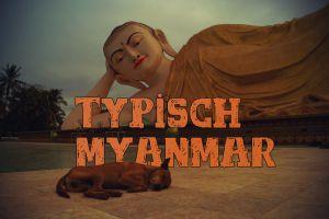 Typisch Myanmar – Darum ist dieses Land so besonders