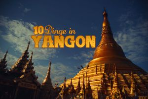 10 Dinge, die du in Yangon (Myanmar) unternehmen solltest