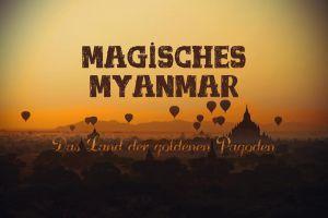 Magisches Myanmar – Eine Reise durch das Land der goldenen Pagoden (Video)