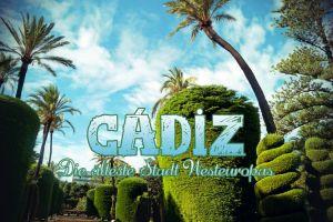 10 Tipps für Cádiz  – Ausflug in die älteste Stadt Westeuropas